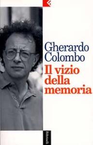 il-vizio-della-memoria - GHERARDO CIOLOMBO - FELTRINELLI 1996