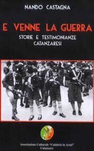"""""""E venne la Guerra… storie e testimonianze catanzaresi"""" di Nando Castagna. Presentazione il 16 a Catanzaro."""
