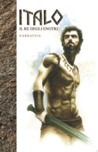 copertina libro ITALO RE DEGLI ENOTRI di Felice Campora 2012